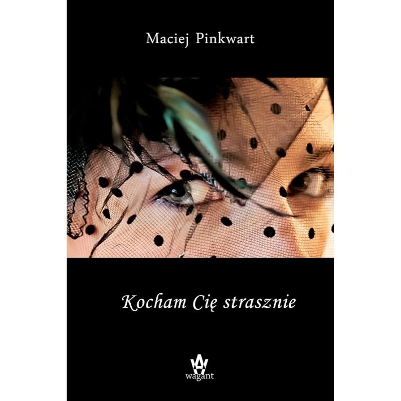 """""""Kocham Cię strasznie"""" Maciej Pinkwart"""
