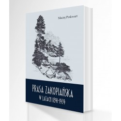 """""""Prasa zakopiańska 1891-1939 r."""" Maciej Pinkwart"""